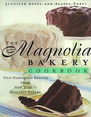 The Magnolia Bakery Cookbook: Old-Fashioned Recipes From New York's Sweetest Bakery, Appel, Jennifer; Torey, Allysa