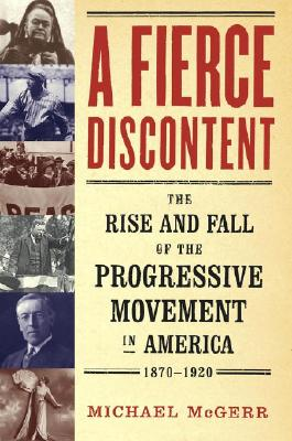 Image for A Fierce Discontent : The Rise and Fall of the Progressive Movement in America, 1870-1920