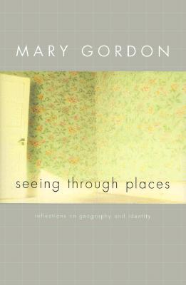 Image for Seeing Through Places: Reflections on Geography and Identity