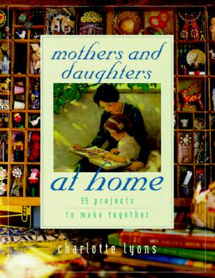 Image for MOTHERS AND DAUGHTERS AT HOME 35 PROJECTS TO MAKE TOGETHER