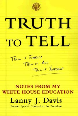 Image for Truth To Tell: Tell It Early, Tell It All, Tell It Yourself: Notes from My White House Education