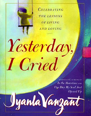 Image for Yesterday I Cried: Celebrating the Lessons of Living and Loving