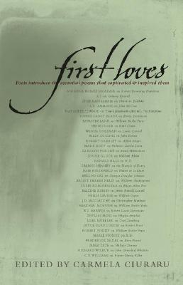 Image for FIRST LOVES POETS INTRODUCE THE ESSENTIAL POEMS THAT CAPTIVATE AND INSPIRE THEM