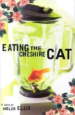 Image for Eating the Cheshire Cat: A Novel