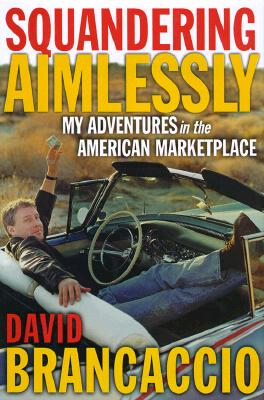 Image for Squandering Aimlessly : MY ADVENTURES in the AMERICAN MARKETPLACE