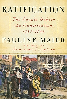 Ratification: The People Debate the Constitution, 1787-1788, Maier, Pauline