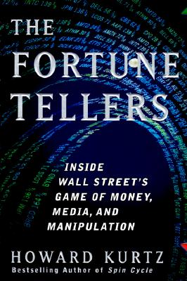 Image for The Fortune Tellers: Inside Wall Street's Game of Money, Media and Manipulation