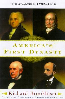 America's First Dynasty: The Adamses, 1735-1918, Brookhiser, Richard