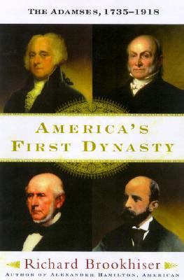 America's First Dynasty: The Adamses, 1735-1918, Brookhiser, Richard