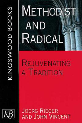 Methodist and Radical: Rejuvenating a Tradition, Vincent, John; Rieger, Joerg