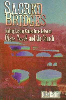 Image for Sacred Bridges: Making Lasting Connections Between Older Youth and the Church