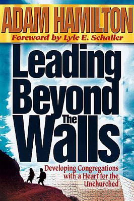 Image for Leading Beyond the Walls: Developing Congregations With a Heart for the Unchurched