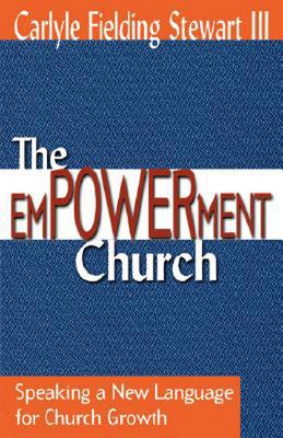 The Empowerment Church: Speaking a New Language for Church Growth, Stewart, Carlyle Fielding III