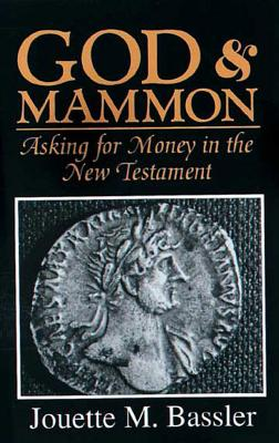 God & Mammon: Asking for Money in the New Testament, Bassler, Jouette M.