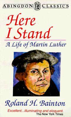 Image for Here I Stand: A Life of Martin Luther (Abingdon Classics Series)