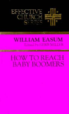How to Reach Baby Boomers (Effective Church Series), William M. Easum