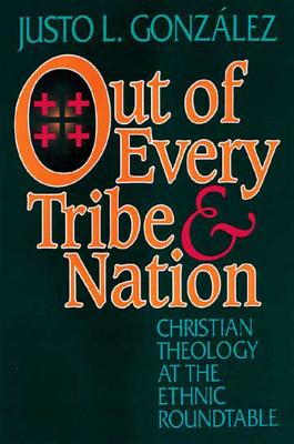 Out of Every Tribe and Nation: Christian Theology at the Ethnic Roundtable, Gonz�lez, Justo L.