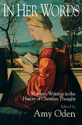 In Her Words: Women's Writings in the History of Christian Thought, Amy Oden, ed.