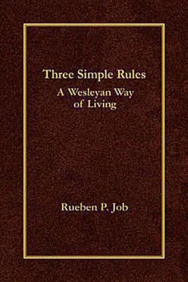 Three Simple Rules: A Wesleyan Way of Living, REUBEN P. JOB