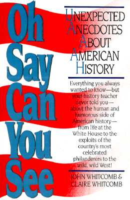 Image for Oh Say Can You See: Unexpected Anecdotes About American History