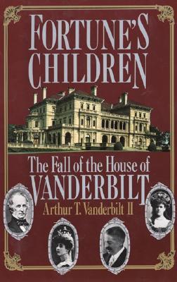 FORTUNE'S CHILDREN : THE FALL OF THE HOU, ARTHUR T VANDERBILT