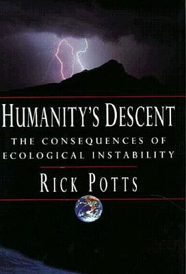 Humanity's Descent: The Consequences of Ecological Instability, Potts, Richard