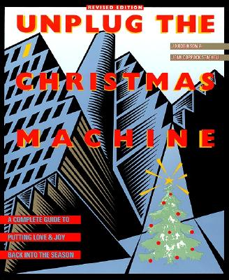 Unplug the Christmas Machine: A Complete Guide to Putting Love and Joy Back into the Season, Robinson, Jo; Staeheli, Jean C.