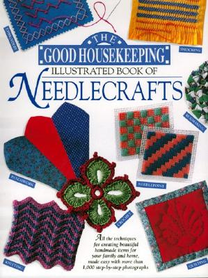 Image for The Good Housekeeping Illustrated Book of Needlecrafts