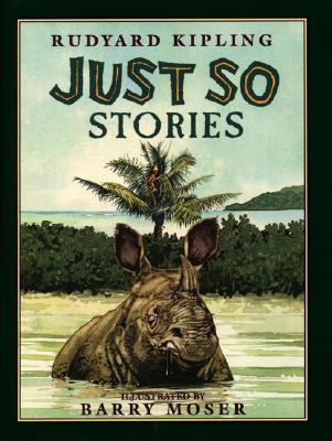 Just So Stories, RUDYARD KIPLING, BARRY MOSER