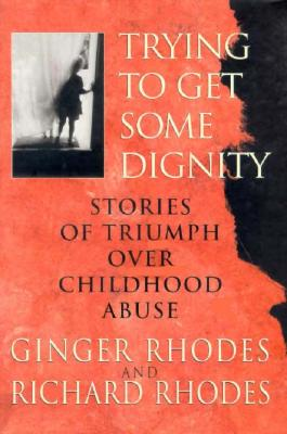 Image for Trying to Get Some Dignity: Stories of Triumph over Childhood Abuse