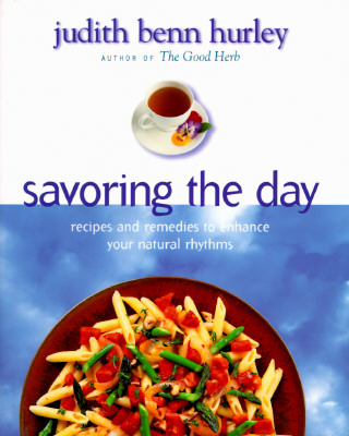 Image for Savoring the Day: Recipes And Remedies To Enhance Your Natural Rhythms