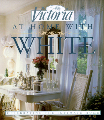 Image for Victoria: At Home with White: Celebrating the Intimate Home