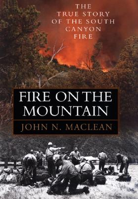 Image for Fire on the Mountain: The True Story of the South Canyon Fire