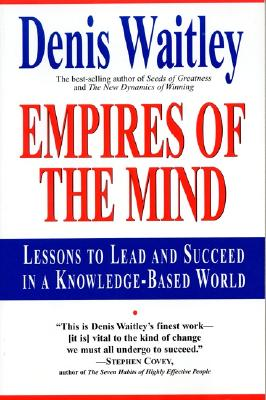 Empires of the Mind: Lessons To Lead And Succeed In A Knowledge-Based World, Denis Waitley