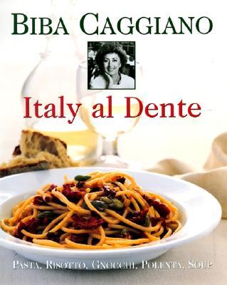 Italy Al Dente: Pasta, Risotto, Gnocchi, Polenta, Soup, Biba Caggiano