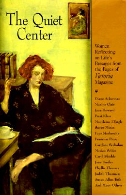 Image for The Quiet Center: Women Reflecting on Life's Passages from the Pages of Victoria Magazine