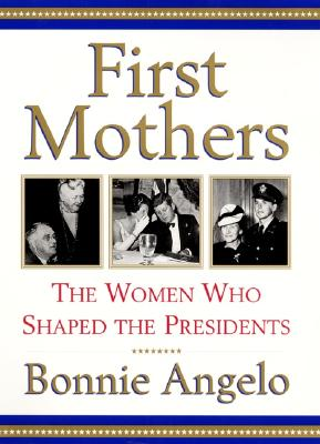Image for First Mothers: The Women Who Shaped the Presidents
