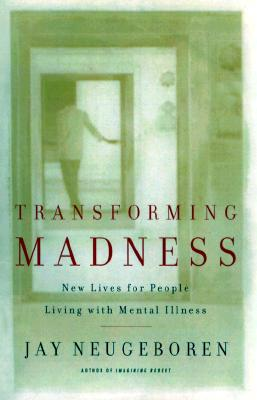 Image for Transforming Madness: New Lives For People Living With Mental Illness