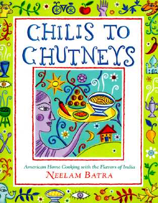 Image for Chilis to Chutneys: American Home Cooking With The Flavors Of India