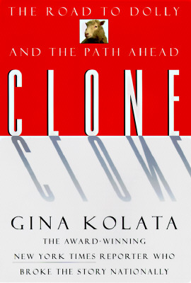 Clone: The Road To Dolly, And The Path Ahead, Kolata, Gina