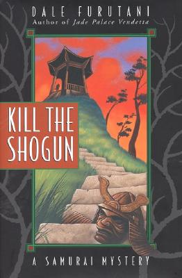 Kill the Shogun  A Samurai Mystery, Furutani, Dale