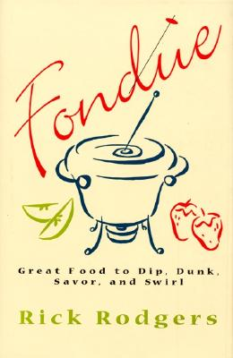 Image for Fondue: Great Food To Dip, Dunk, Savor, And Swirl
