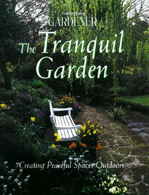 Image for Country Living Gardener The Tranquil Garden: Creating Peaceful Spaces Outdoors