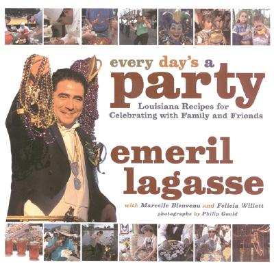Every Day's a Party: Louisiana Recipes For Celebrating With Family And Friends, Emeril Lagasse
