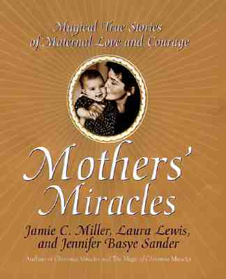 Image for MOTHERS MIRACLES MAGICAL TRUE STORIES OF MATERNAL LOVE AND COURAGE