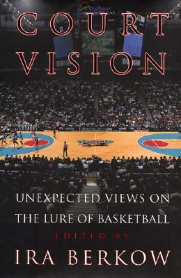 Image for COURT VISION : UNEXPECTED VIEWS ON THE LURE OF BASKETBALL