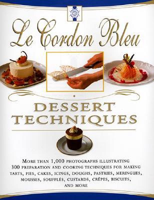Le Cordon Bleu Dessert Techniques: More Than 1,000 Photographs Illustrating 300 Preparation And Cooking Techniques For Making Tarts, Pi, Laurent Duchene; Bridget Jones