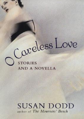 Image for O Careless Love: Stories and a Novella (Her Lothrop What Can She Be? Series)