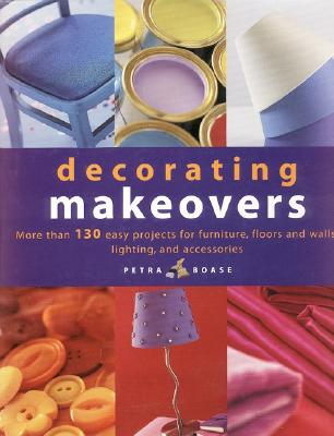 Image for Decorating Makeovers: More Than 130 Easy Projects For Furniture, Floors And Walls, Lighting And Accessories