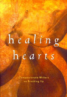 Image for Healing Hearts : Compassionate Writers on Breaking Up